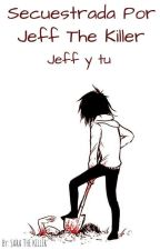 secuestrada por Jeff the killer  (jeff the killer y tu) by VanessaSarahiBocaneg