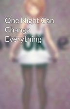 One Night Can Change  Everything by deprsokid