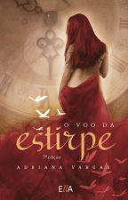 O Voo da Estirpe - COMPLETO! by AdrianaEscritora