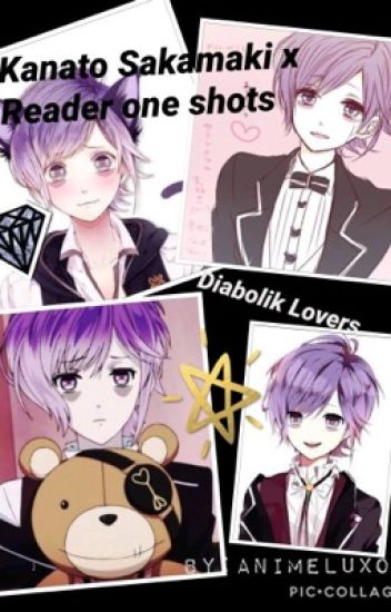 Kanato Sakamaki x reader one shots- Diabolik lovers - Lucy