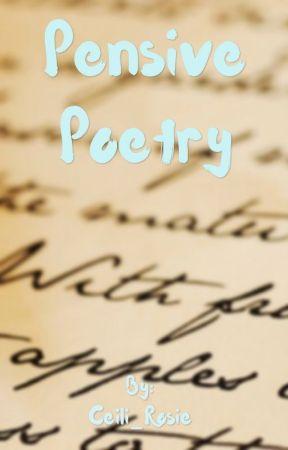 Pensive Poetry by Ceili_Rosie