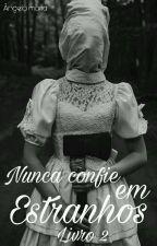 Nunca confie em estranhos - Livro 2 by __Angie____