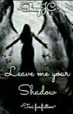 Leave Me Your Shadow by ShayJC