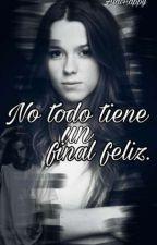 No Todo Tiene Un Final Feliz (Terminada) by Alai_Happy