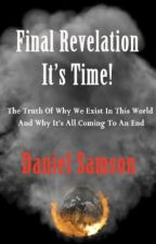 FINAL REVELATION. IT'S TIME! by Daniel Samson. by DanielSamson