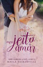Meu Jeito de Amar - Série Entregue a Você, livro 2 by Mayla_Baskerville