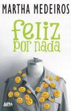 Feliz Por Nada - Martha Medeiros by blogquistecontar