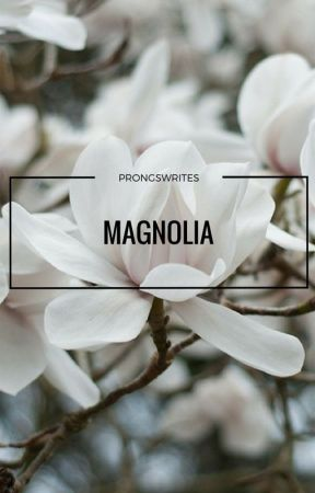 Magnolia- r.black by prongswrites