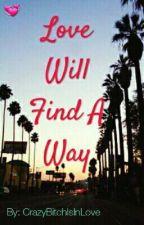 Love Will Find A Way by CrazyBitchIsInLove
