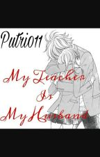 My Teacher Is My Husband by Putri011