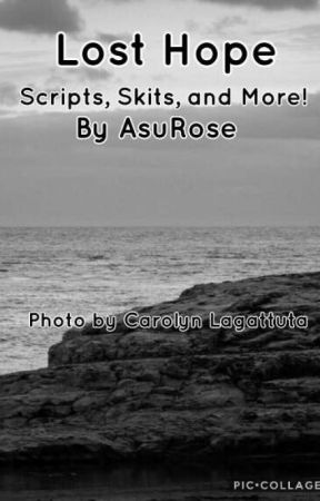 Lost Hope Scripts, Skits, and More! by AsuRose