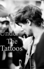 Under the Tattoos (Louis Tomlinson Fanfiction) by lookhowtheyshine4u