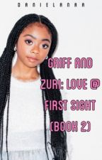 Griff and Zuri: Love at First Sight (Book 2) by DanielaNaa
