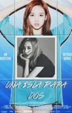 Una Isla Para Dos (MINAYEON) by YoonAdictHwang