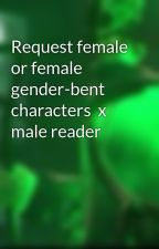 Request female or female gender-bent characters  x male reader by Merasmus64