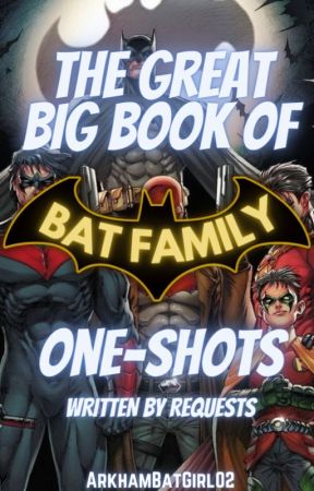 The Great Big Book of Bat Family One-Shots (Written by Requests