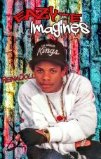 Eazy-E Imagines  by ReinaaCandy