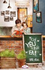 Chỉ Yêu Mình Em[Thị Kim] by BubblesSC