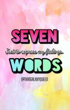 Seven Words by thatgalaxyqueen