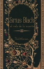 Sirius Black: el velo de la muerte. by TheLittleRose_