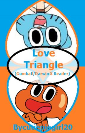 Love Triangle ( Gumball/Darwin X Reader) by cutiepiegirl20