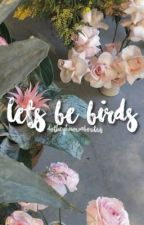 [ON HOLD]lets be birds || s.m by DOTHEYKNOWABOUTUS