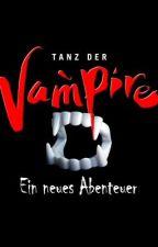 Tanz der Vampire - Ein neues Abenteuer by SilvaniaShadows