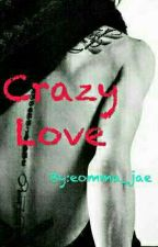 CRAZY LOVE by eommajaeshipper