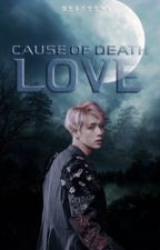 Cause of Death: LOVE (Short Story) by desteenx