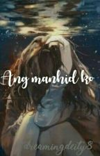 Ang manhid ko?! by DreamingDeity8