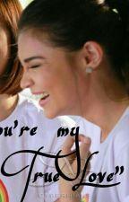 """""""You're my true love"""" by lablabkosiglaiza"""