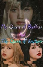 The Queen of Baddass and The Queen of Kindness by Tatum_Avaeree15