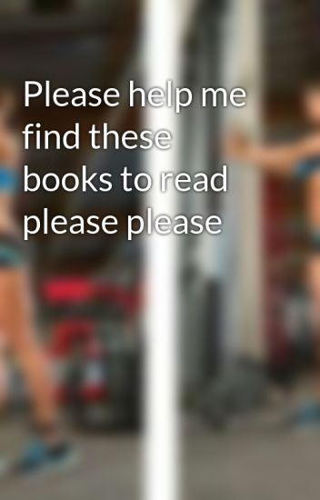 Strange Please Help Me Find These Books To Read Please Please Hairstyles For Women Draintrainus