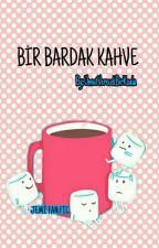 BİR BARDAK KAHVE by mor_kedicik_