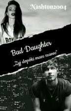 bad daughter | L.H by Nashton2004