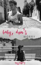 Baby, don't worry | Ruggarol by MendezHoney