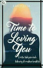 Time to Loving You by EarlyCetta