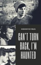 Can't Turn Back, I'm Haunted | l.s.; z.h. by MommyCyrus