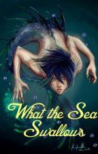 What the Sea Swallows by NatashaFatalBurrough