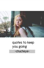 quotes to keep you going by chucheye