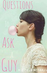 Questions to ask a guy by AllissaMorrel