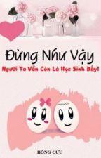ĐỪNG NHƯ VẬY, NGƯỜI TA VẪN CÒN LÀ HỌC SINH ĐẤY- Hồng Cửu (full) by thanhthu227