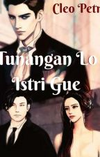 TUNANGAN LOE ISTRI GUE by cleopetraimut