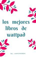 los mejores libros de Wattpad  📖 by camihh0804