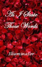 As I State Those Words by --illuminator--