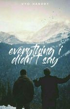 Everything I Didn't Say by calumisapizza