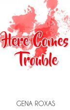 Here Comes Trouble -Complete- by genaxxvi