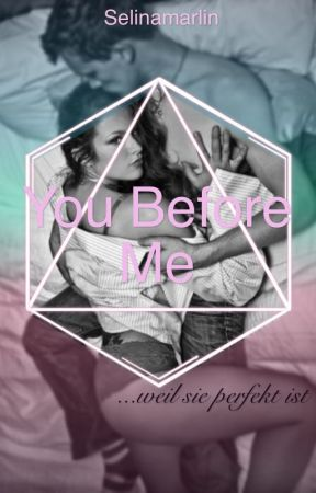 You before me - weil sie perfekt ist  by Selinamarlin