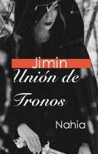 Unión De Tronos  (Jimin y tu) *Terminada* by Niacrazy