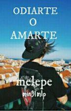 ~1~ ODIARTE O AMARTE  (melepe) by min31mlp